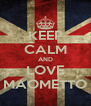 KEEP CALM AND LOVE MAOMETTO - Personalised Poster A4 size