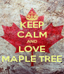 KEEP CALM AND LOVE MAPLE TREE - Personalised Poster A4 size