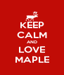 KEEP CALM AND LOVE MAPLE - Personalised Poster A4 size
