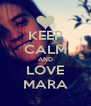 KEEP CALM AND LOVE MARA - Personalised Poster A4 size