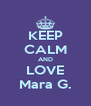 KEEP CALM AND LOVE Mara G. - Personalised Poster A4 size