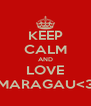 KEEP CALM AND LOVE MARAGAU<3 - Personalised Poster A4 size