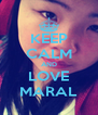 KEEP CALM AND LOVE MARAL - Personalised Poster A4 size