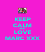 KEEP CALM AND LOVE MARC XXX - Personalised Poster A4 size