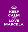 KEEP CALM AND LOVE MARCELA - Personalised Poster A4 size