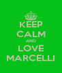 KEEP CALM AND LOVE MARCELLI - Personalised Poster A4 size