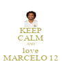 KEEP CALM AND love MARCELO 12 - Personalised Poster A4 size
