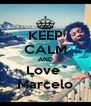 KEEP CALM AND Love  Marcelo - Personalised Poster A4 size