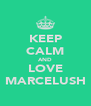KEEP CALM AND LOVE MARCELUSH - Personalised Poster A4 size