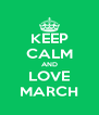 KEEP CALM AND LOVE MARCH - Personalised Poster A4 size