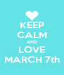 KEEP CALM AND LOVE MARCH 7th - Personalised Poster A4 size