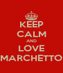 KEEP CALM AND LOVE MARCHETTO - Personalised Poster A4 size