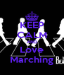 KEEP CALM AND Love Marching - Personalised Poster A4 size