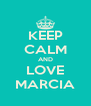 KEEP CALM AND LOVE MARCIA - Personalised Poster A4 size