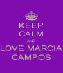 KEEP CALM AND LOVE MARCIA CAMPOS - Personalised Poster A4 size