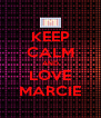 KEEP CALM AND LOVE MARCIE - Personalised Poster A4 size