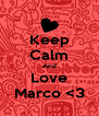 Keep Calm And Love Marco <3 - Personalised Poster A4 size