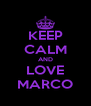 KEEP CALM AND LOVE MARCO - Personalised Poster A4 size