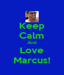 Keep Calm And Love Marcus! - Personalised Poster A4 size