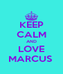 KEEP CALM AND LOVE MARCUS  - Personalised Poster A4 size