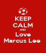 KEEP CALM AND Love Marcus Lee  - Personalised Poster A4 size
