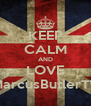 KEEP CALM AND LOVE MarcusButlerTV - Personalised Poster A4 size