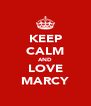 KEEP CALM AND LOVE MARCY - Personalised Poster A4 size