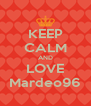 KEEP CALM AND LOVE Mardeo96 - Personalised Poster A4 size