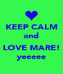KEEP CALM and  LOVE MARE! yeeeee - Personalised Poster A4 size