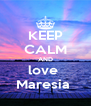 KEEP CALM AND love  Maresia  - Personalised Poster A4 size