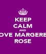 KEEP CALM AND LOVE MARGERET ROSE - Personalised Poster A4 size