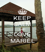 KEEP CALM AND LOVE MARIËL - Personalised Poster A4 size