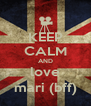 KEEP CALM AND love mari (bff) - Personalised Poster A4 size