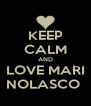 KEEP CALM AND LOVE MARI NOLASCO  - Personalised Poster A4 size