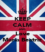 KEEP CALM AND Love Maria Beatriz - Personalised Poster A4 size