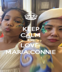 KEEP CALM AND LOVE  MARIA,CONNIE - Personalised Poster A4 size