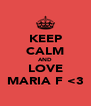 KEEP CALM AND LOVE MARIA F <3 - Personalised Poster A4 size