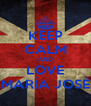 KEEP CALM AND LOVE MARÍA JOSÉ - Personalised Poster A4 size