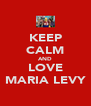 KEEP CALM AND LOVE MARIA LEVY - Personalised Poster A4 size