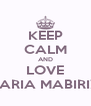 KEEP CALM AND LOVE MARIA MABIRIZI - Personalised Poster A4 size