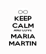 KEEP CALM AND LOVE MARIA MARTIN - Personalised Poster A4 size