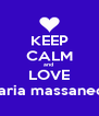 KEEP CALM and  LOVE maria massaneda - Personalised Poster A4 size