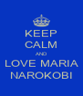 KEEP CALM AND LOVE MARIA NAROKOBI - Personalised Poster A4 size
