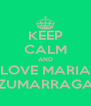 KEEP CALM AND LOVE MARIA ZUMARRAGA - Personalised Poster A4 size