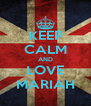 KEEP CALM AND LOVE MARIAH - Personalised Poster A4 size