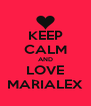KEEP CALM AND LOVE MARIALEX - Personalised Poster A4 size