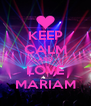 KEEP CALM AND LOVE MARIAM - Personalised Poster A4 size
