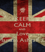 KEEP CALM AND Love Mariam Ashraff ;D - Personalised Poster A4 size