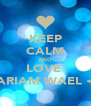 KEEP CALM AND LOVE  MARIAM WAEL <3  - Personalised Poster A4 size