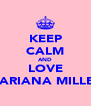 KEEP CALM AND LOVE MARIANA MILLER - Personalised Poster A4 size